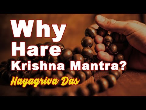 Why To Chant Hare Krishna Maha Mantra? - Hayagriva Das