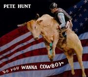 """""""DO YOU WANNA COWBOY""""-PETE HUNT"""