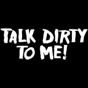 Talks: Dirty to Me