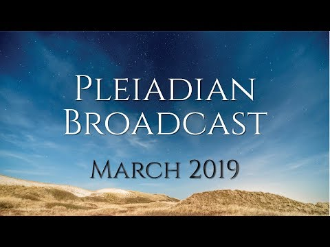 Pleiadian Broadcast March 2019