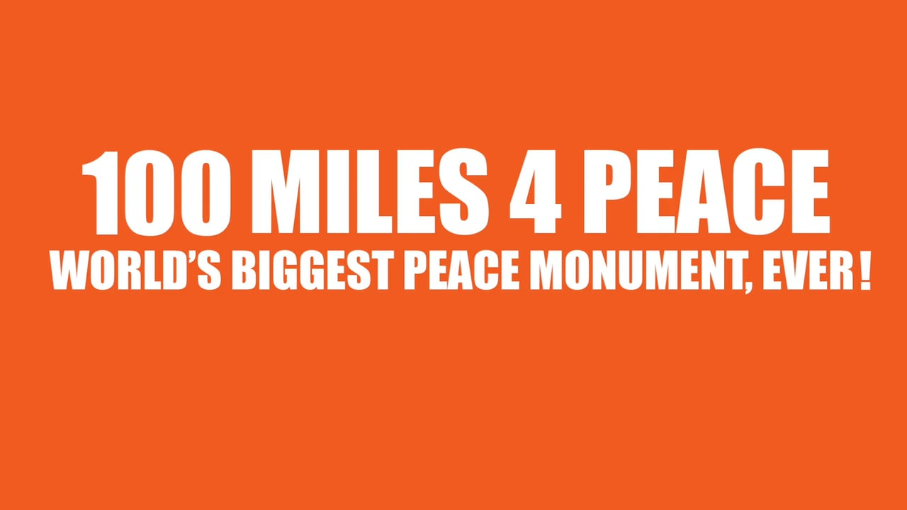 100miles4peace WORLD'S LARGEST PEACE MONUMENT, EVER, UNDERWAY!