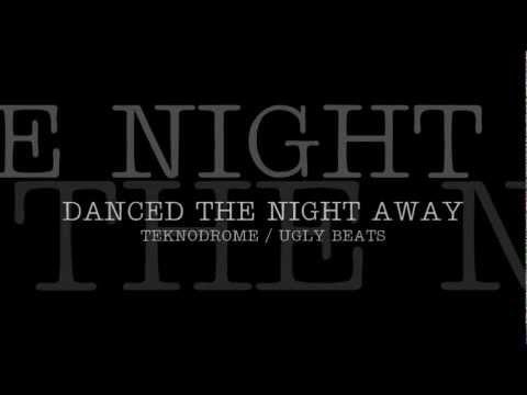 Danced The Night Away ( #Club ) - TEKNODROME / UGLY BEATS