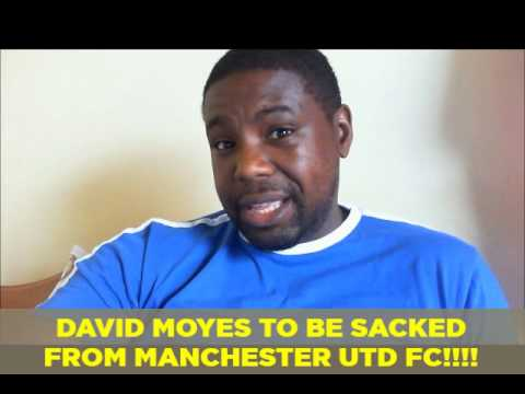 David Moyes to be sacked by Manchester Utd F.C !!!!