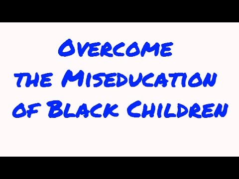 How to Overcome the Miseducation of Black Children