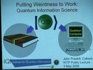 KITP Lecture : Putting Weirdness to Work: Quantum Information Science - 1:30:50 - May 25, 2007