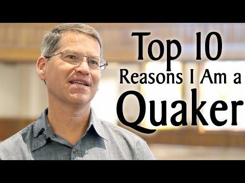 The Top Ten Reasons I Am a Quaker