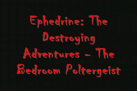 Ephedrine: Destroying Adventures episode 3