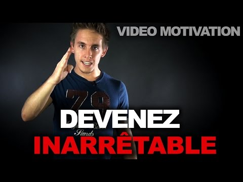 Devenez INARRETABLE - video de motivation en français