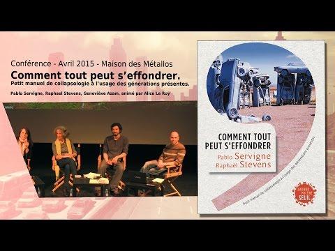 Comment tout peut s'effondrer - Conférence - Pablo Servigne, Raphaël Stevens, Geneviève Azam