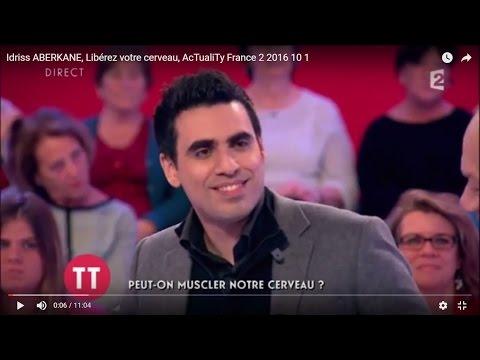 Idriss ABERKANE, Libérez votre cerveau, AcTualiTy France 2 2016 10 1