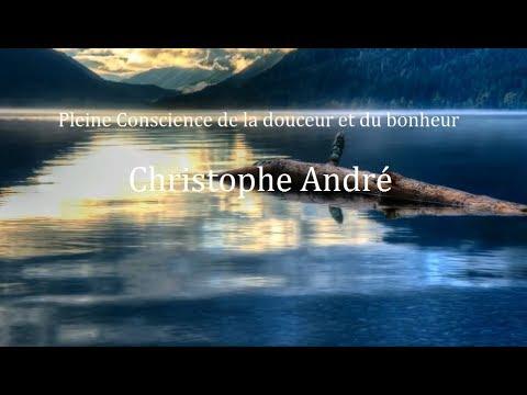 Pleine Conscience de la douceur et du bonheur~Christophe André