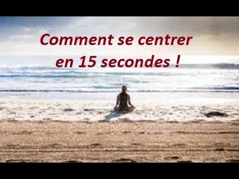 Comment se centrer en 15 secondes  !