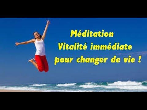 Méditation Vitalité immédiate pour changer de vie !