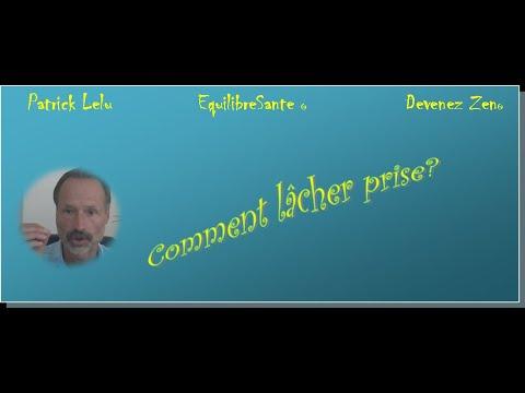 Patrick Lelu -  Comment lâcher prise?