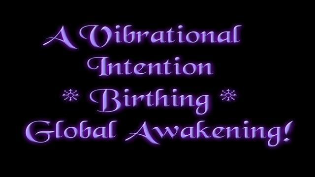 A Vibrational Intention Birthing Global Awakening!