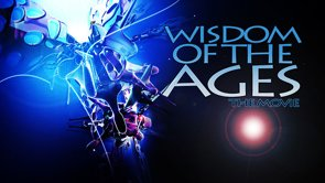 WISDOM OF THE AGES [The Movie] (FTF Films)