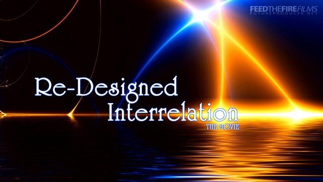 Re-Designed Interrelation [The Movie] (FTF Films)