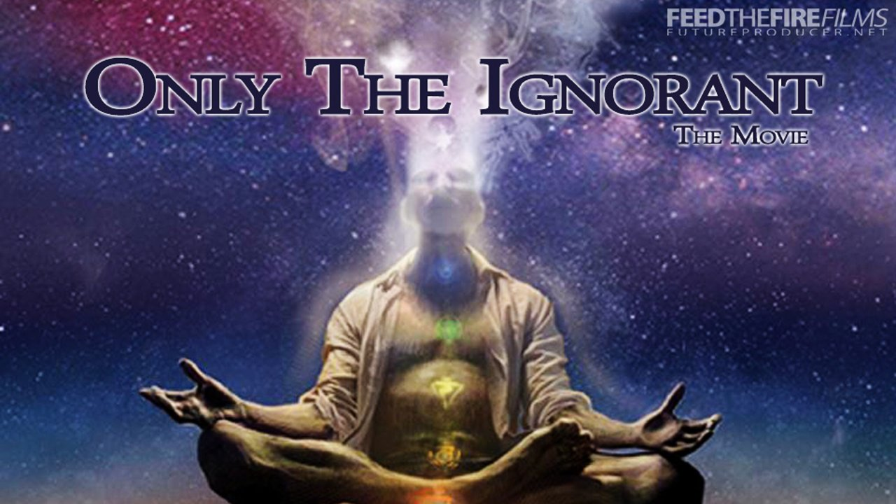 Only The Ignorant [The Movie] (FTF Films)