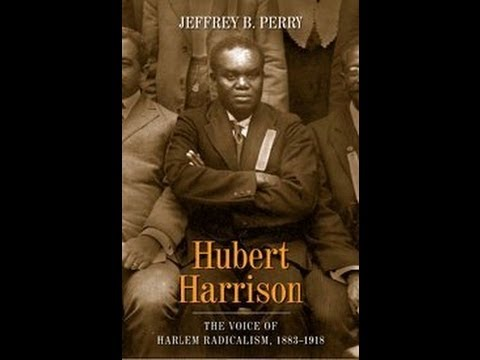 Hubert Harrison, The Voice of Harlem Radicalism by Jeffrey B  Perry