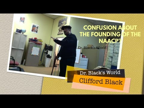 Confusion about the Founding of NAACP  -  Dr. Black's World