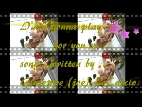 """I'm gonna play for you"" - song written by Joe Lo Cascio - Altavilla Milicia (Pa) Sicily- Italy"