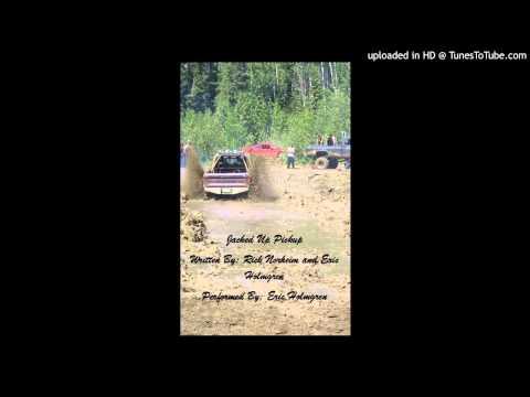 Jacked up Pickup  Written By Rick Norheim and Eric Holmgren