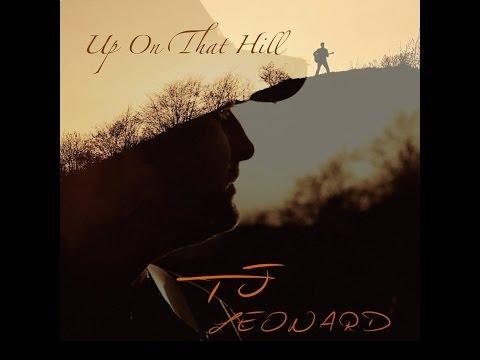 TJ Leonard - Up On That Hill