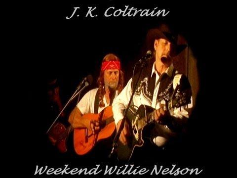 J. K. Coltrain - Weekend Willie Nelson