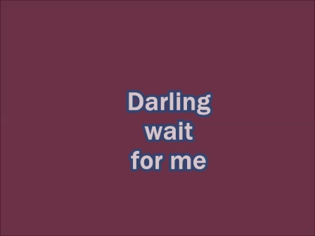 Darling wait for me