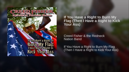 If You Have a Right to Burn My Flag (Then I Have a Right to Kick Your Ass) Creed Fisher