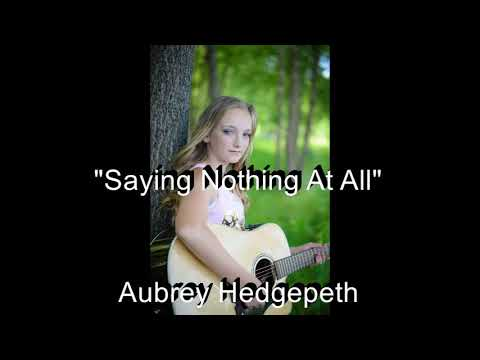 """Saying Nothing At All""-original music-Aubrey Hedgepeth"