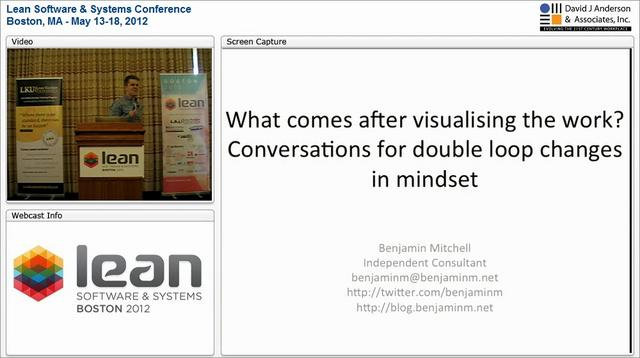 LSSC12: What comes after visualising the work? Conversations for double loop changes in mindset - Benjamin Mitchell
