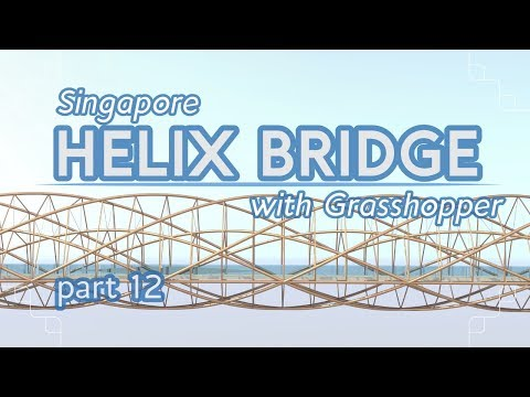 Making the Helix Bridge with Grasshopper, part 12 (Grasshopper Tutorial)