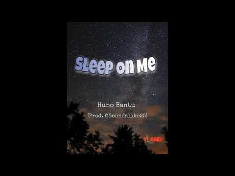 Huno Bantu - Sleep On Me (Prod. @Soundslike25) #YoungComeUp