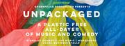 Unpackaged: A plastic-free all-dayer of comedy and music!