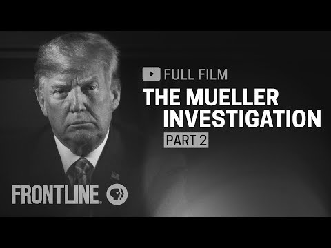 The Mueller Investigation, Part Two (full film) | FRONTLINE