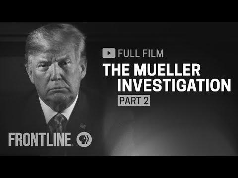 The Mueller Investigation, Part Two (full film)   FRONTLINE