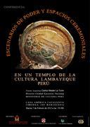 """Conferencia: """"Escenarios de Poder y Espacios Ceremoniales en un Templo de la Cultura Lambayeque - Perú"""""""