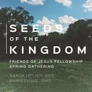Seeds of the Kingdom: Friends of Jesus Fellowship Spring Gathering