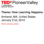 TEDx  Pioneer Valley: How Learning Happens