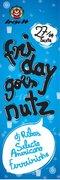 NOITE: Friday goes Nutz!