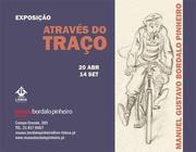 EXPOSIÇÕES: Através do Traço - Manuel Gustavo Bordalo Pinheiro - PROLONGAMENTO