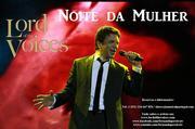 ESPECTÁCULOS: Lord of the Voices, no Dia da Mulher