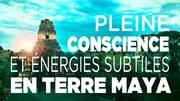 Pleine conscience et énergie subtile en terre Maya - voyage