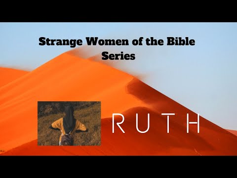 "Strange Women of the Bible Series: 1-1 ""RUTH"""