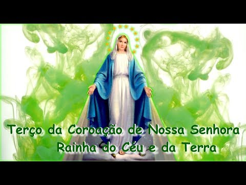 TERÇO DA COROAÇÃO DE NOSSA SENHORA - RAINHA DO CÉU E DA TERRA