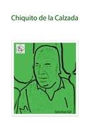 Chiquito de la Calzada, Francisco Sánchez Gil.