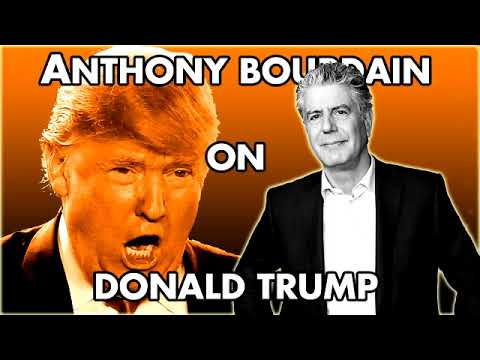 From 9 months ago, Tattooed Short Order Cook and Heroin Addict, Anthony Bourdain On Donald Trump