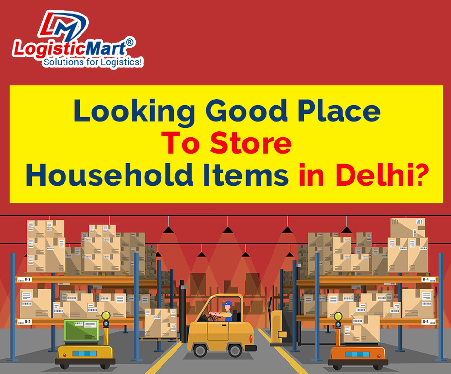Looking Secure Place To Store Household Items in Delhi - LogisticMart