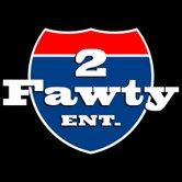 2 Fawty Ent.
